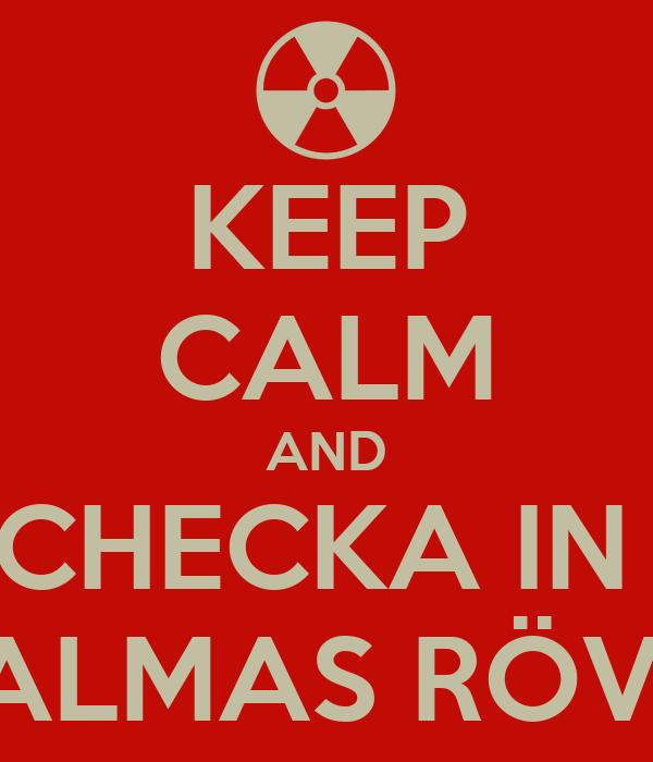 KEEP CALM AND CHECKA IN  ALMAS RÖV