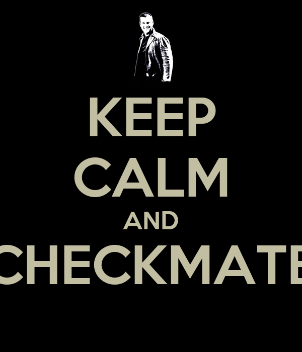 KEEP CALM AND CHECKMATE