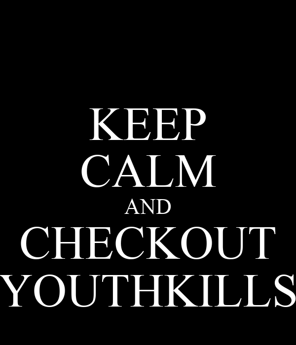 KEEP CALM AND CHECKOUT YOUTHKILLS