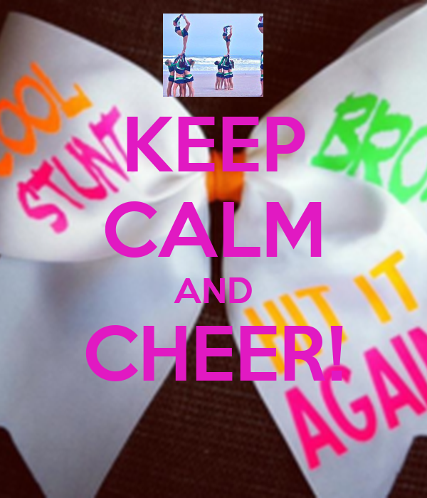 KEEP CALM AND CHEER!