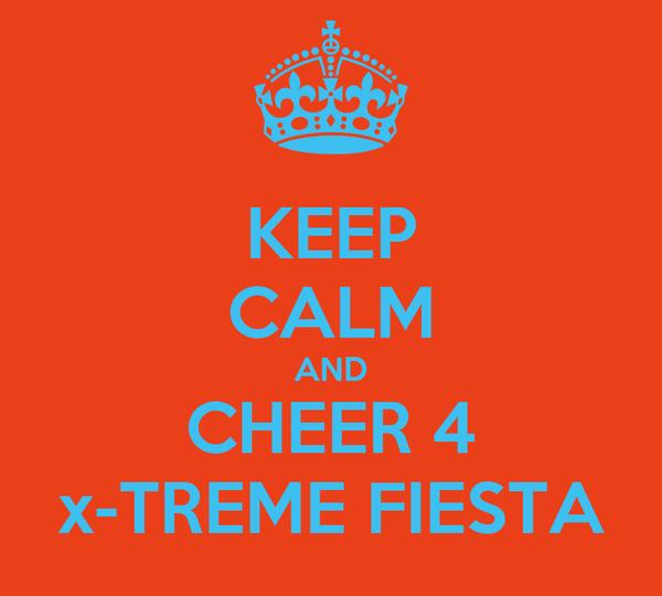 KEEP CALM AND CHEER 4 x-TREME FIESTA