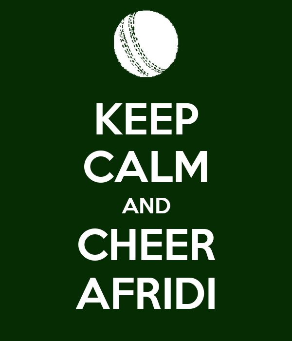 KEEP CALM AND CHEER AFRIDI