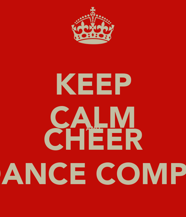 KEEP CALM AND CHEER Bb DANCE COMPANY