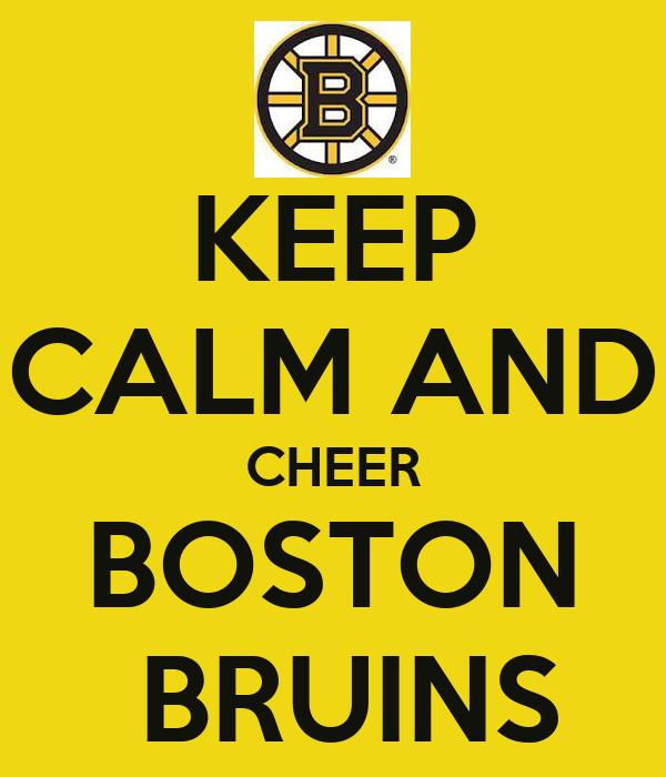 KEEP CALM AND CHEER BOSTON  BRUINS