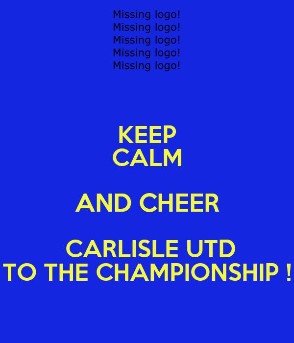 KEEP CALM AND CHEER  CARLISLE UTD TO THE CHAMPIONSHIP !