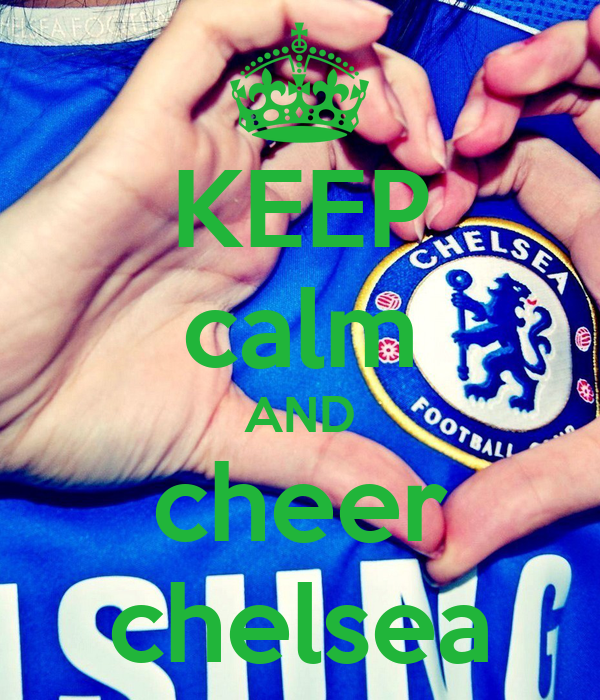 KEEP calm AND cheer chelsea