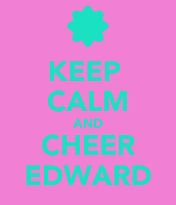 KEEP  CALM AND CHEER EDWARD