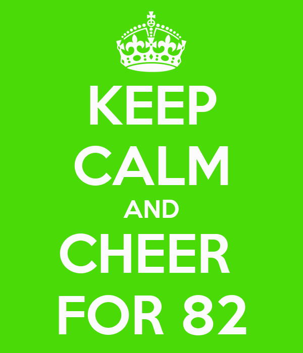 KEEP CALM AND CHEER  FOR 82