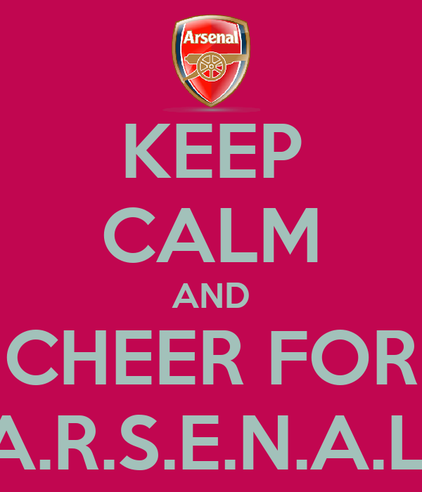 KEEP CALM AND CHEER FOR A.R.S.E.N.A.L.