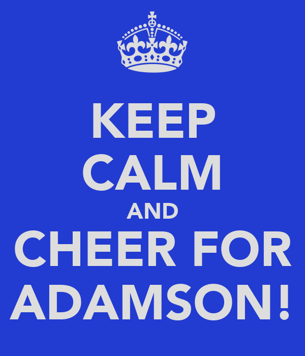 KEEP CALM AND CHEER FOR ADAMSON!