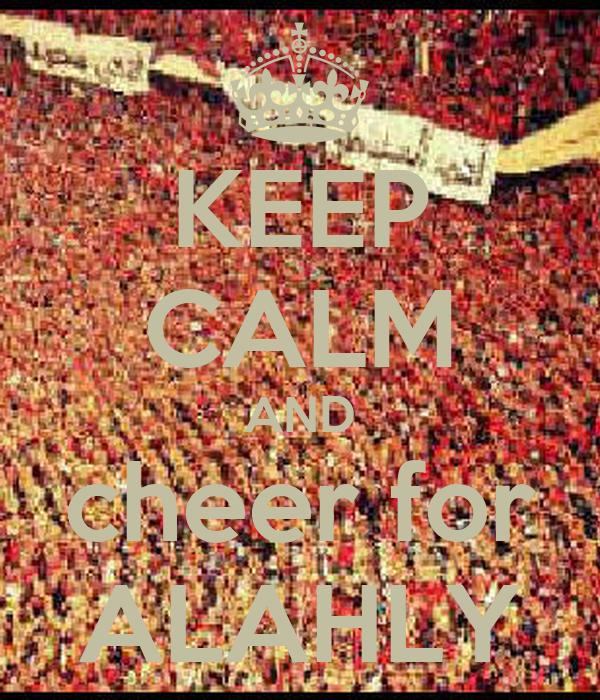 KEEP CALM AND cheer for ALAHLY