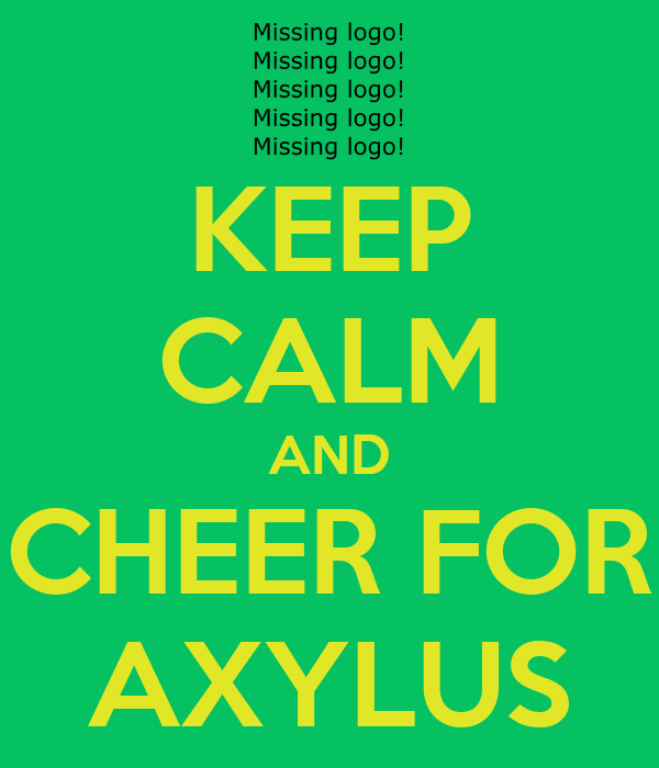 KEEP CALM AND CHEER FOR AXYLUS