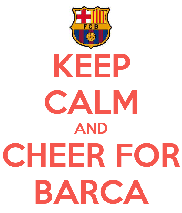 KEEP CALM AND CHEER FOR BARCA