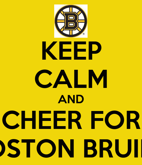 KEEP CALM AND CHEER FOR BOSTON BRUINS