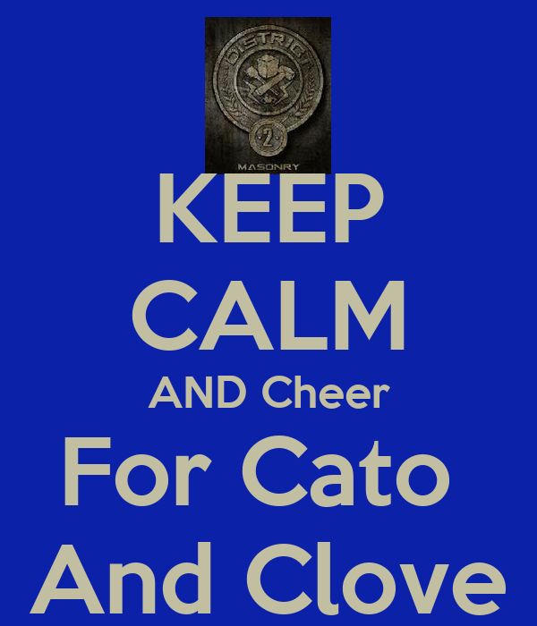 KEEP CALM AND Cheer For Cato  And Clove