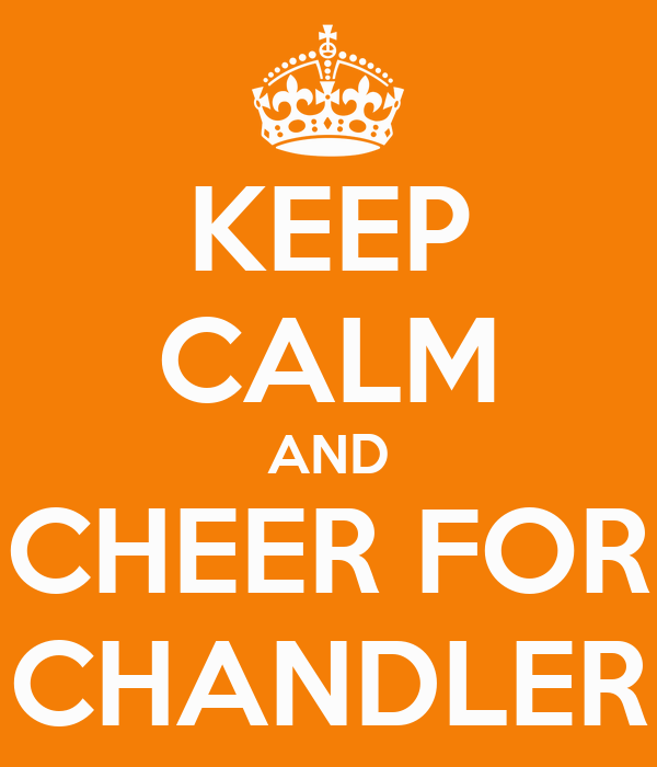KEEP CALM AND CHEER FOR CHANDLER