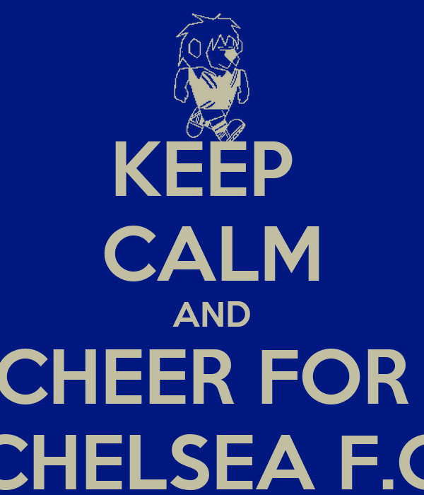 KEEP  CALM AND CHEER FOR  CHELSEA F.C