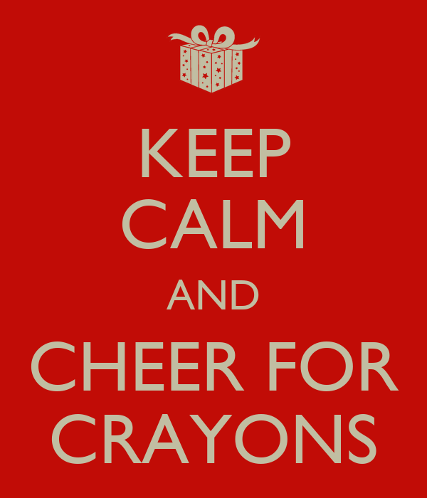 KEEP CALM AND CHEER FOR CRAYONS
