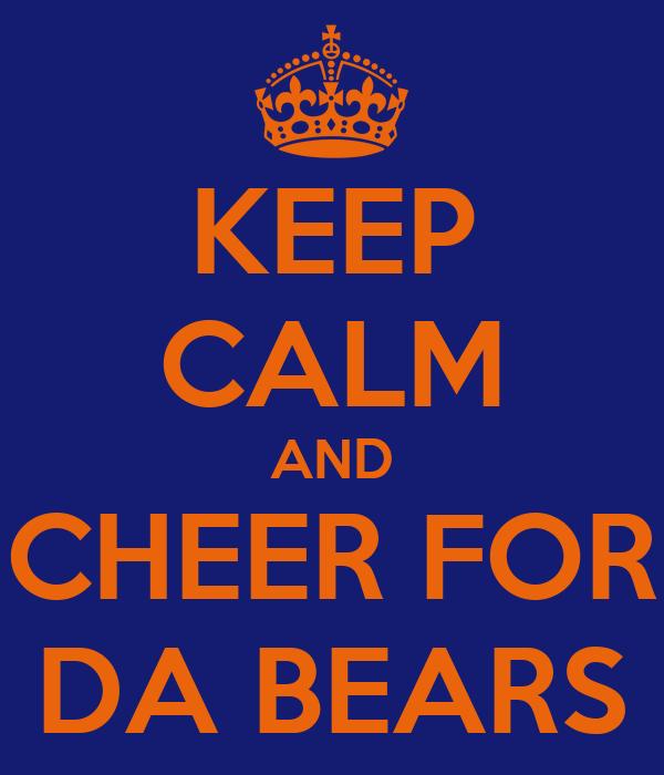 KEEP CALM AND CHEER FOR DA BEARS