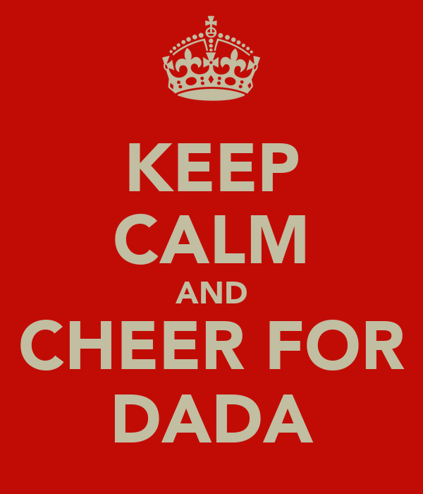 KEEP CALM AND CHEER FOR DADA