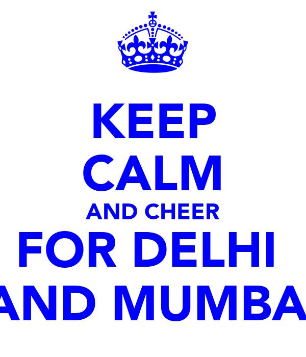 KEEP CALM AND CHEER FOR DELHI  AND MUMBAI