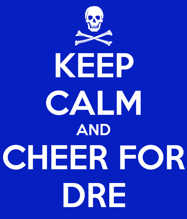 KEEP CALM AND CHEER FOR DRE
