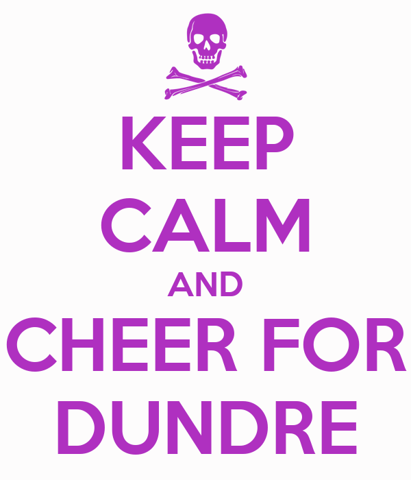 KEEP CALM AND CHEER FOR DUNDRE
