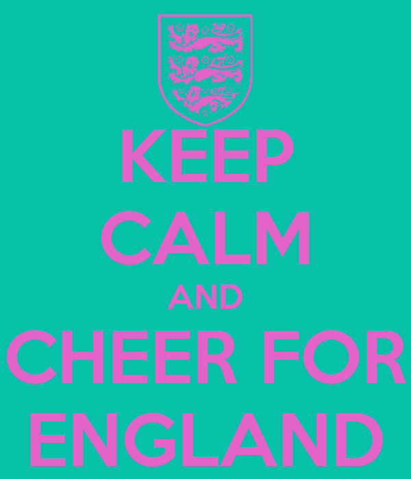 KEEP CALM AND CHEER FOR ENGLAND