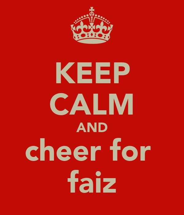 KEEP CALM AND cheer for  faiz