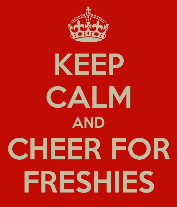 KEEP CALM AND CHEER FOR FRESHIES