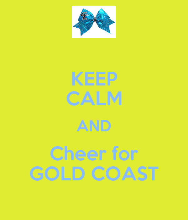 KEEP CALM AND Cheer for GOLD COAST