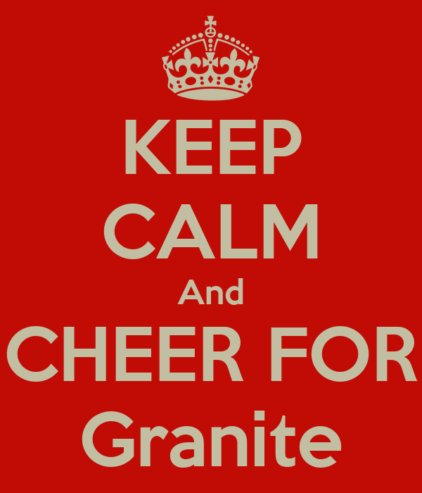 KEEP CALM And CHEER FOR Granite