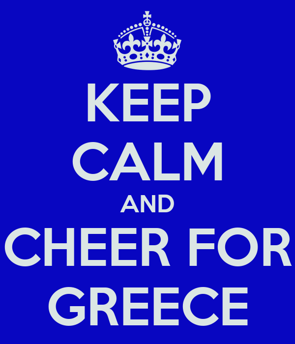 KEEP CALM AND CHEER FOR GREECE