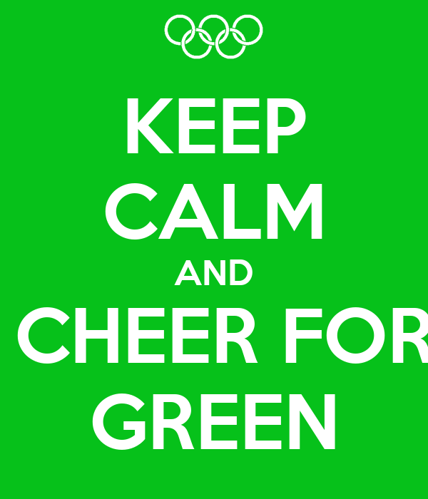 KEEP CALM AND  CHEER FOR GREEN