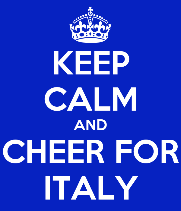 KEEP CALM AND CHEER FOR ITALY