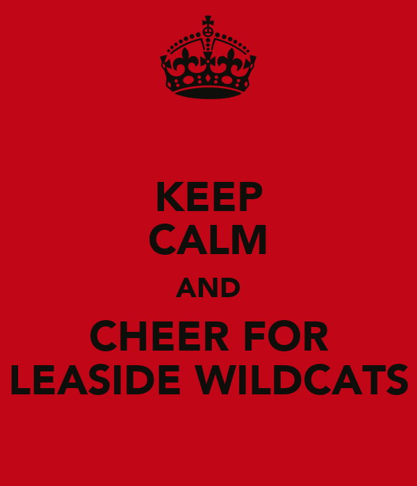 KEEP CALM AND CHEER FOR LEASIDE WILDCATS