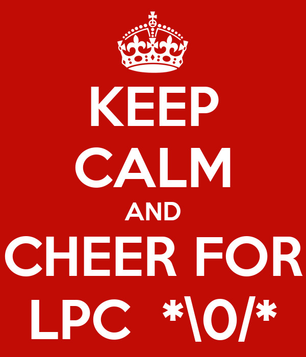 KEEP CALM AND CHEER FOR LPC  *\0/*