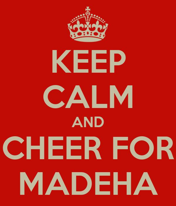 KEEP CALM AND CHEER FOR MADEHA