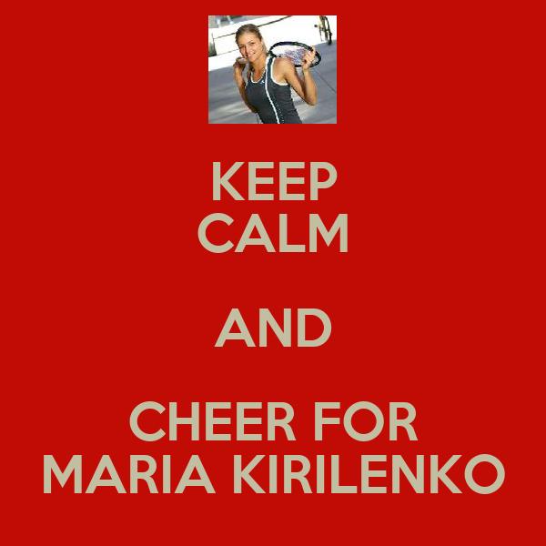 KEEP CALM AND CHEER FOR MARIA KIRILENKO