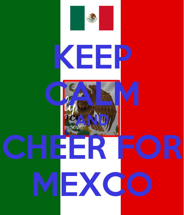 KEEP CALM AND CHEER FOR MEXCO