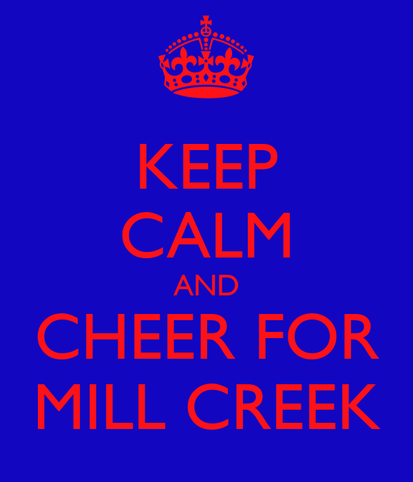 KEEP CALM AND CHEER FOR MILL CREEK