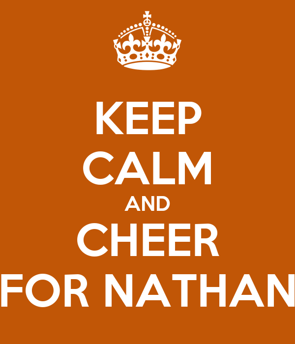KEEP CALM AND CHEER FOR NATHAN