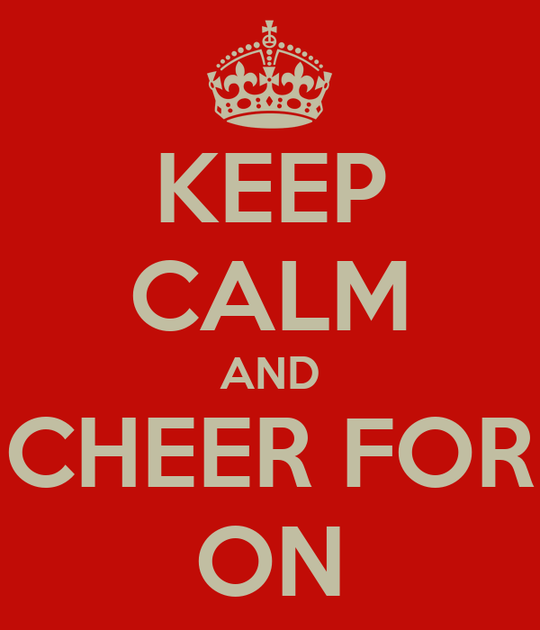 KEEP CALM AND CHEER FOR ON