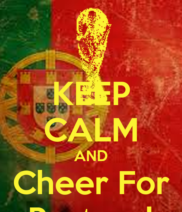 KEEP CALM AND Cheer For Portugal