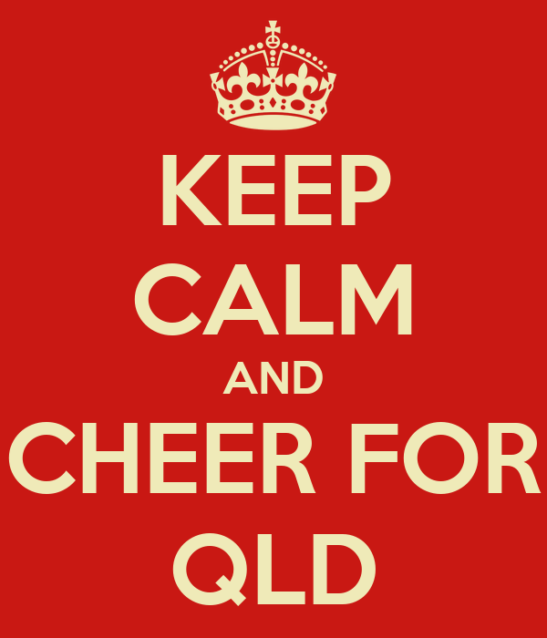 KEEP CALM AND CHEER FOR QLD