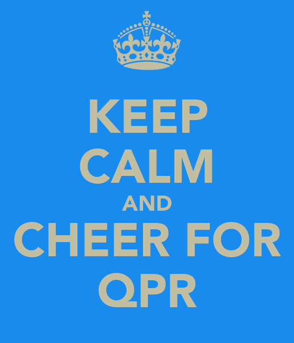 KEEP CALM AND CHEER FOR QPR