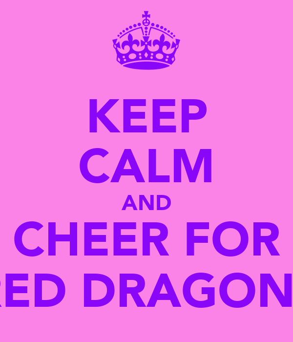 KEEP CALM AND CHEER FOR RED DRAGONS