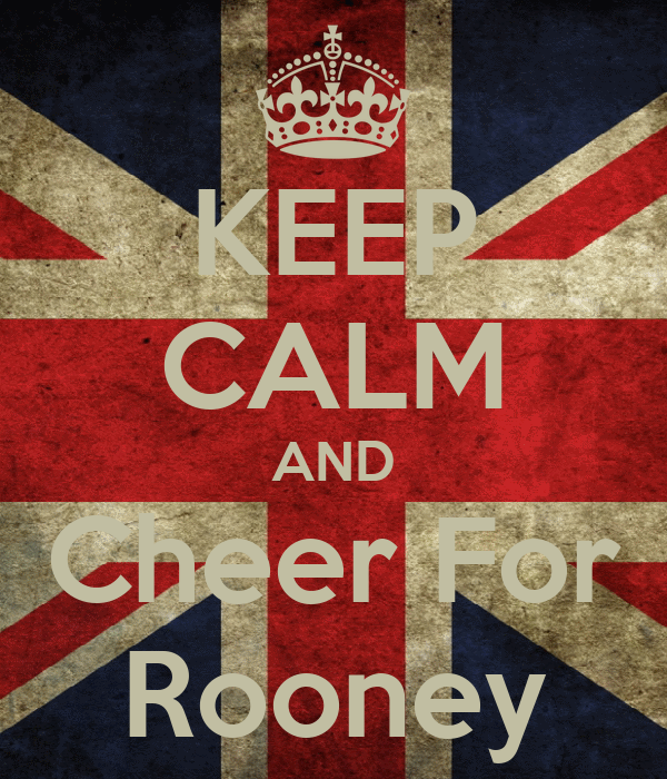 KEEP CALM AND Cheer For Rooney
