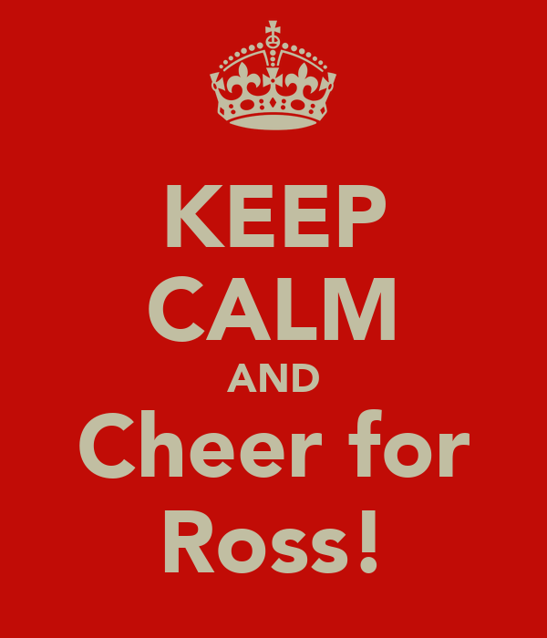 KEEP CALM AND Cheer for Ross!
