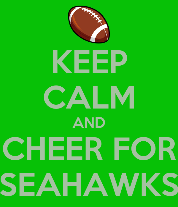 KEEP CALM AND CHEER FOR SEAHAWKS